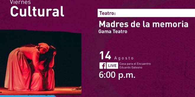 Madres de la Memoria - Gama Teatro Casa Para el Encuentro Eduardo Galeano
